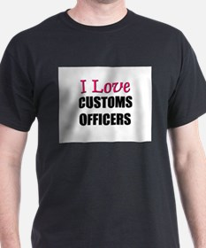 I Love CUSTOMS OFFICERS T-Shirt