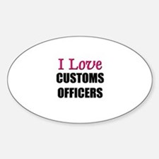 I Love CUSTOMS OFFICERS Oval Decal