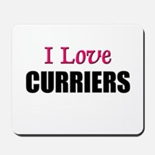 I Love CURRIERS Mousepad