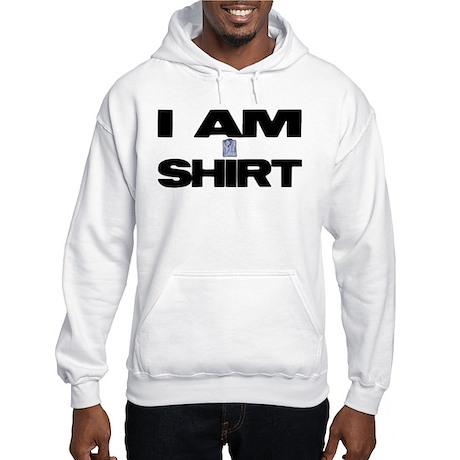 I AM SHIRT Hooded Sweatshirt