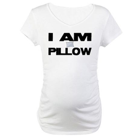 I AM PILLOW Maternity T-Shirt