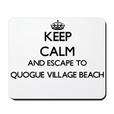 Keep calm and escape to Quogue Village B Mousepad