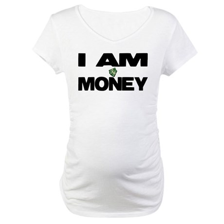 I AM MONEY Maternity T-Shirt