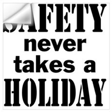 Safety Never Takes a Holiday Wall Decal