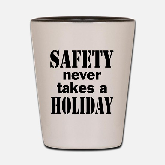 Safety Never Takes a Holiday Shot Glass