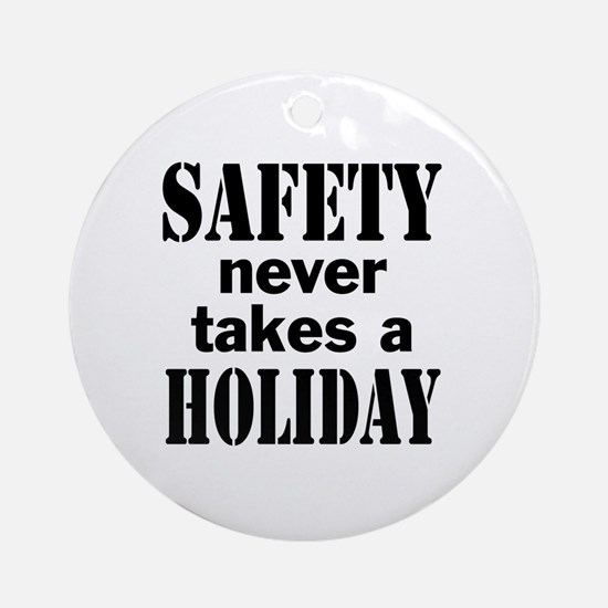 Safety Never Takes a Holiday Round Ornament