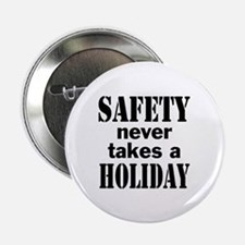"""Safety Never Takes a Holiday 2.25"""" Button"""