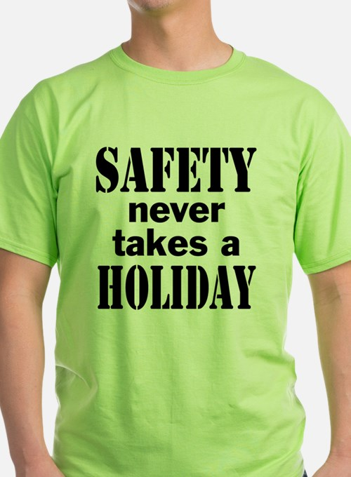 Safety Never Takes a Holiday T-Shirt