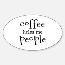 coffee helps me people Sticker (Oval)