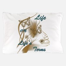 Life On Lifes Terms Pillow Case