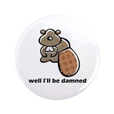 beaver be damned Button