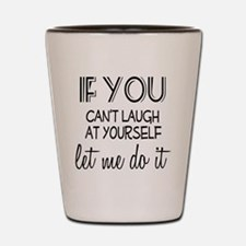 Laugh at Yourself Shot Glass