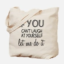 Laugh at Yourself Tote Bag