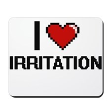 I Love Irritation Mousepad