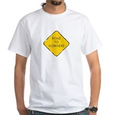 Road To Nowhere Sign Shirt