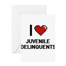 I Love Juvenile Delinquents Greeting Cards
