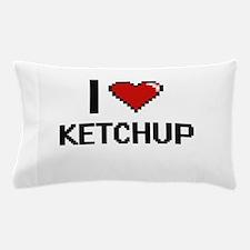 I Love Ketchup Pillow Case