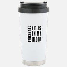 Foosball it is in my bl Travel Mug