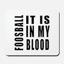 Foosball it is in my blood Mousepad