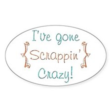 I've Gone Scrappin' Crazy! Oval Decal