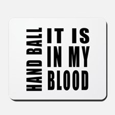 Hand Ball it is in my blood Mousepad