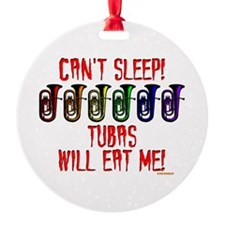 Can't Sleep! Tubas Will Eat Me Ornament