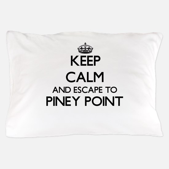 Keep calm and escape to Piney Point Ma Pillow Case