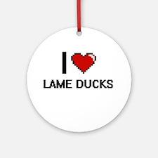 I Love Lame Ducks Ornament (Round)