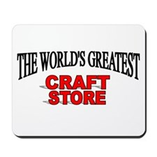 """The World's Greatest Craft Store"" Mousepad"