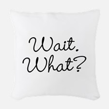 Wait. What? Woven Throw Pillow