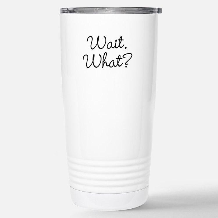 Wait. What? Travel Mug