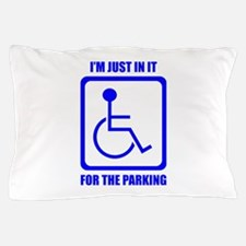 I'm Just In It For The Parking Pillow Case
