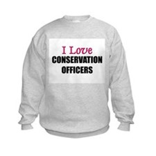 I Love CONSERVATION OFFICERS Sweatshirt