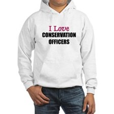 I Love CONSERVATION OFFICERS Hoodie