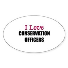 I Love CONSERVATION OFFICERS Oval Decal