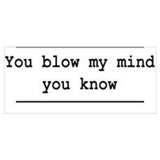 You blow my mind Poster