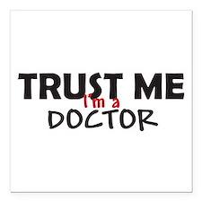 "Trust Me I'm a Doctor Square Car Magnet 3"" x 3"""