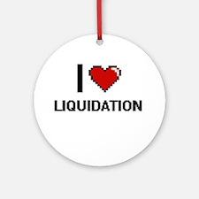 I Love Liquidation Ornament (Round)