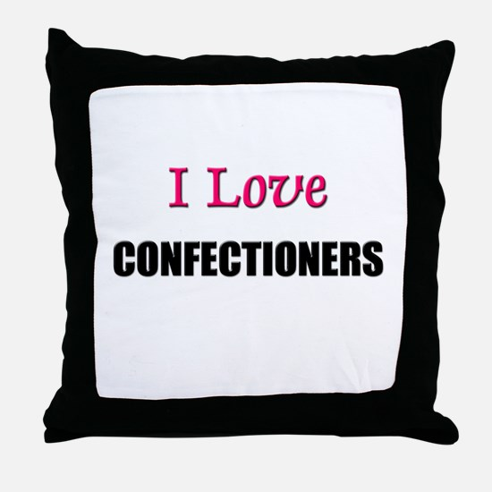 I Love CONFECTIONERS Throw Pillow