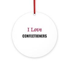 I Love CONFECTIONERS Ornament (Round)