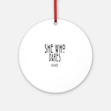 She who dares wins Round Ornament