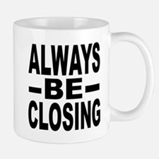 """Always Be Closing"" Mug"