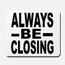 """Always Be Closing"" Mousepad"