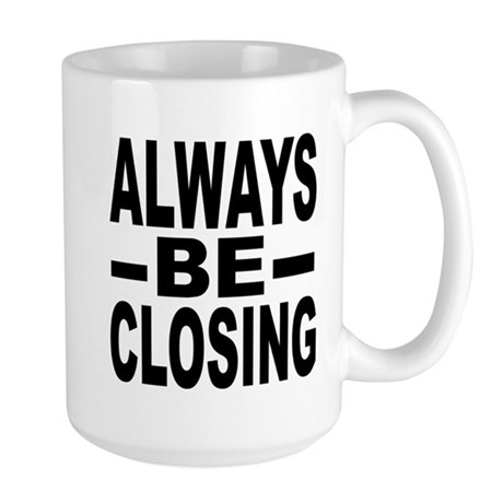 """Always Be Closing"" Large Mug"