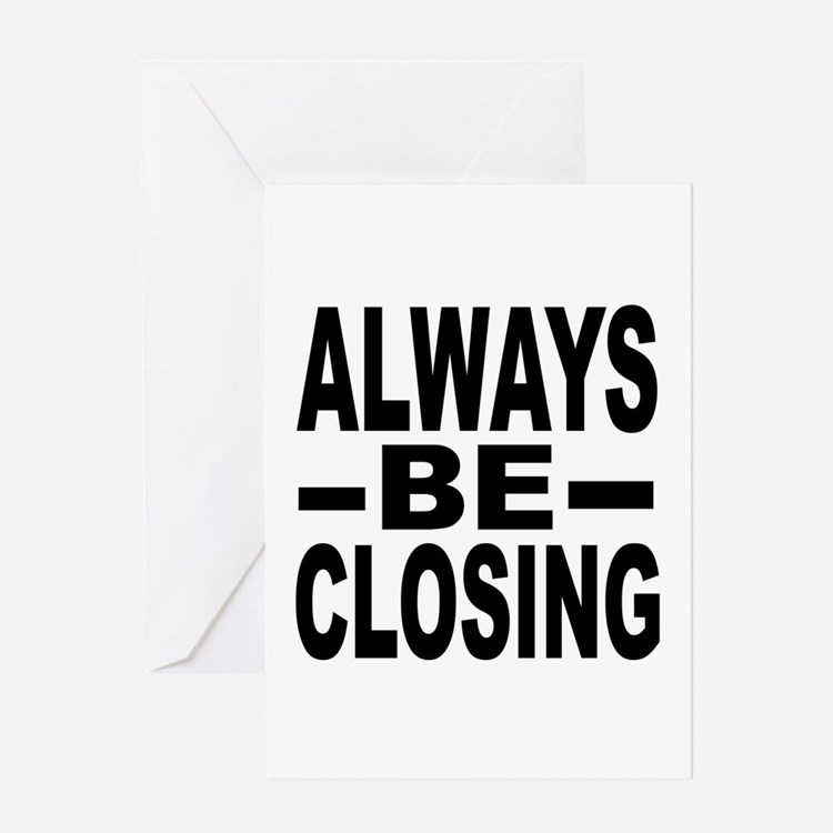 """Always Be Closing"" Greeting Card"
