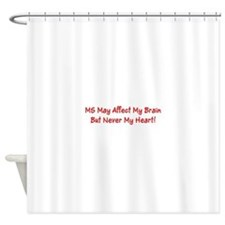 MS May Affect My Brain, But Never M Shower Curtain