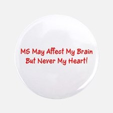 MS May Affect My Brain, But Never My Heart! Button
