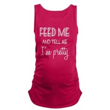 Feed Me and Tell Me I'm Pretty Maternity Tank Top