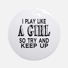 Play Like a Girl Round Ornament