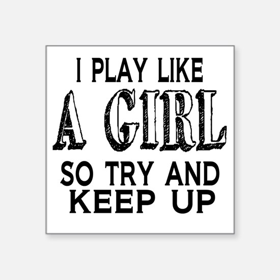"Play Like a Girl Square Sticker 3"" x 3"""